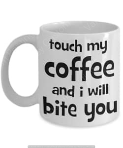 Touch my coffee...